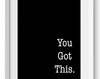 Instant Download, You Got This, Motivational Quotes, Motivational Poster, Poster Print, Black and White Prints