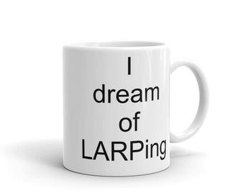 Gift for LARPers | I Dream of LARPing Mug | Fangirl and Role Play Gift