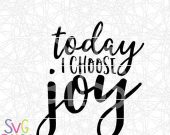 Today I Choose Joy- SVG Cutting File- svg dxf png eps file for Cricut & Silhouette Die Cut Machines- Christian SVG File