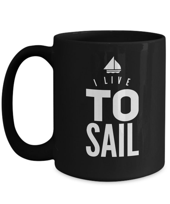 Gifts for sailing enthusiasts - i live to sail black mug - sailing coffee mug tea cup