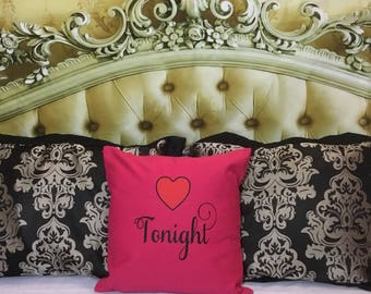Tonight or not tonight decorative pillow - perfect gift for valentines