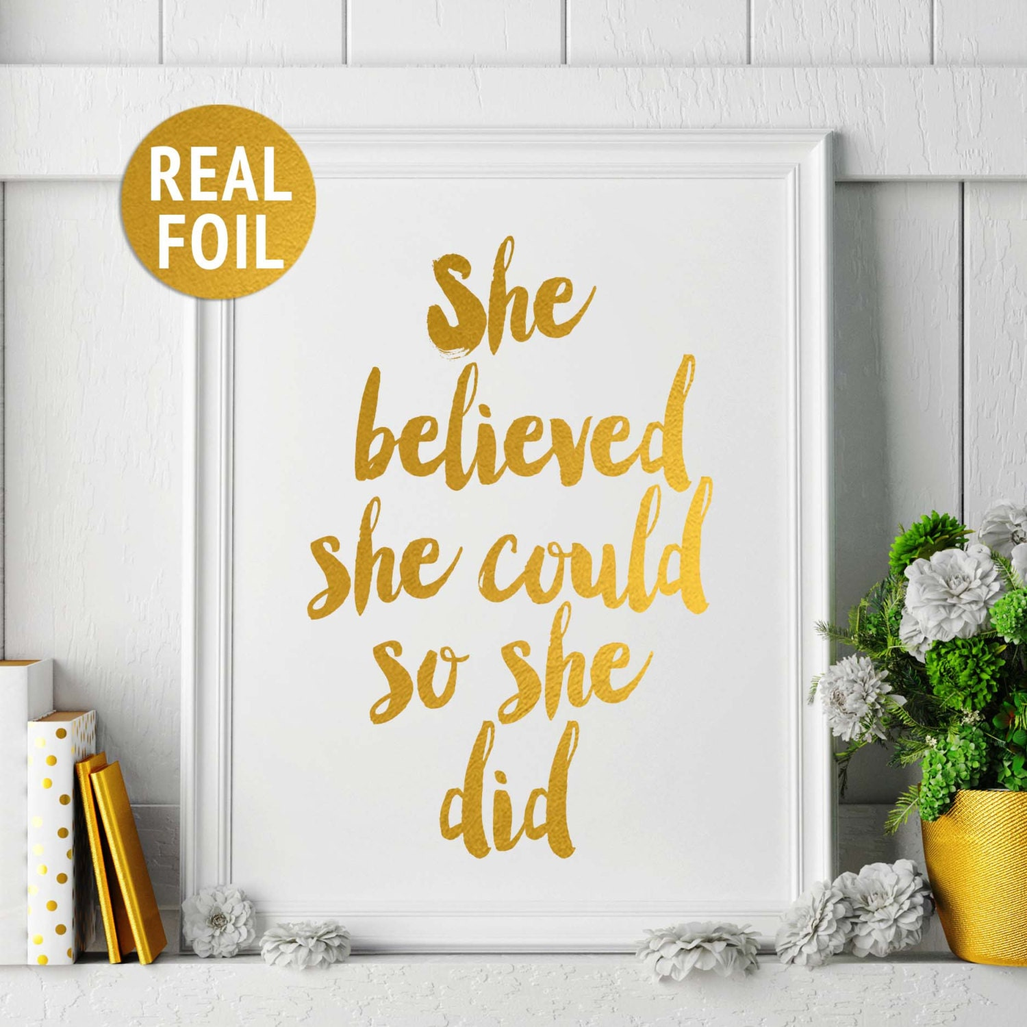 Gold Foil Print \'She Believed She Could So She Did\'