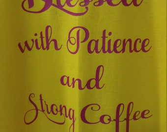 Blessed with Patience and strong coffee