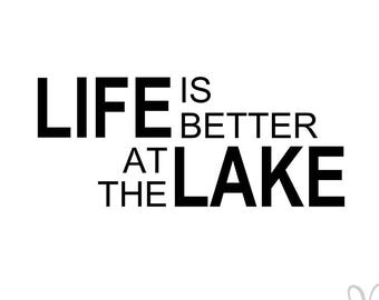 Life is Better at the Lake - Instant Download File - svg / jpg / Studio3 / PDF