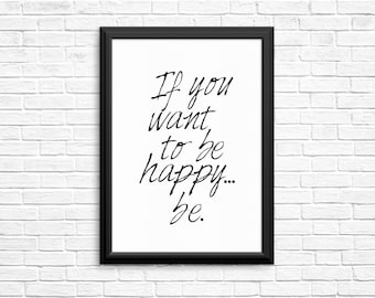 If You Want to Be Happy, Be. Inspirational Wall Art - Motivational Quote Wall Decor - Printable Art -Digital Download DIY 8x10 Printable
