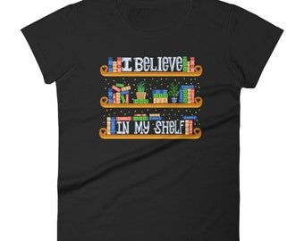 I Believe In My Shelf | Book Lover, Bookworm Women's T-shirt