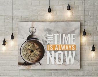 The Time is Always Now - Motivational Canvas Wall Art Print - Entrepreneur - Home or Office