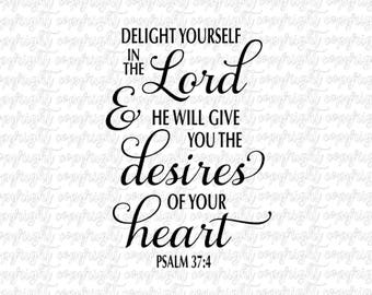 Delight yourself in the Lord and He will give you the desires of you heart Psalm/ SVG DXF PNG/ cut file/ silhouette/ cameo/ circuit/ vinyl