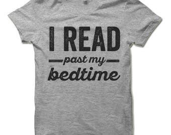 I Read Past My Bedtime Shirt. Funny T Shirt For Men and Women. Bookworm Nerd Shirt.
