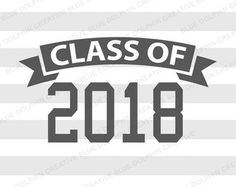 Class of 2018 SVG, png pdf jpg ai dxf, Graduate cut file, Graduation svg, Cricut cut file, Cutting file, Silhouette file, vector, clip art