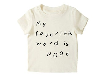 Kids Clothes, Toddler Shirts, My Favorite Word is No, Toddler Fashion, Funny Kids Shirts, Organic Kids Clothes, Boys Shirts, Girls Shirts