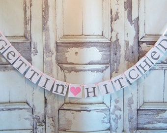 Gettin Hitched banner, Wedding Sign,WEDDING Banner,Gettin Hitched garland,Bachelorette party decorations, Rustic wedding, photo prop