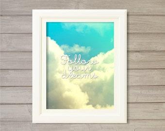 Follow Your Dreams -8x10- Clouds Sky Blue Nursery Art Print Motivational Inspirational Instant Download Digital Printable Poster Home Decor