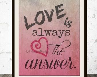 Love is Always the Answer Digital Print, Wall Art, Quote Printable, 8x10 print