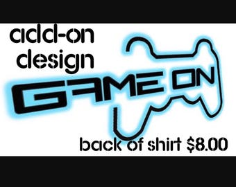 Custom ADD-ON for Game On Shirt, Back of Shirt Design, Personalize, Customize, Birthday, Christmas