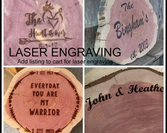 LASER ENGRAVING UPGRADE, add on listing for Wood Burning, personalizing, for tree slices, add personalized laser engraving, woodburning
