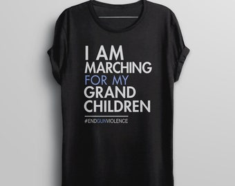Grandparent Gun Control Shirt for Grandmother or Grandfather, I am Marching for my Grandchildren, End gun Violence tshirt, enough is enough