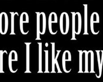 The More People I Meet The More I Like My Dog Bumper Sticker (decal)