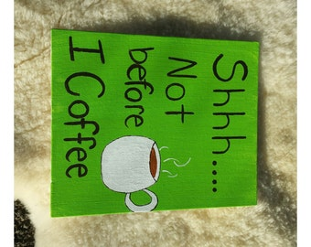 Shhh... Not before I Coffee Canvas Painting, Canvas, Wall Art, Quote, Wall Decor, Coffee, Canvas Painting