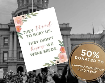 INSTANT DOWNLOAD | PRINTABLE | 50% Proceeds Donated | Seeds Sign, Positive Sign, Protest Sign, Anti Trump Sign, Feminist Sign