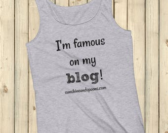 I'm Famous On My Blog Tank Top - Choose Color