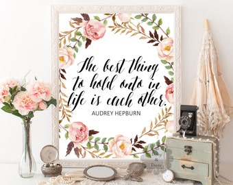 The best thing to hold onto in life is each other Audrey Hepburn quote printable wall decor wall decor typography, calligraphy,typographic