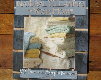 Natural Cleaning for Your Home 95 Pure and Simple Recipes by Casey Keller