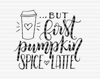 But first pumpkin spice latte - SVG - DXF - PDF files -  hand drawn lettered cut file - graphic overlay