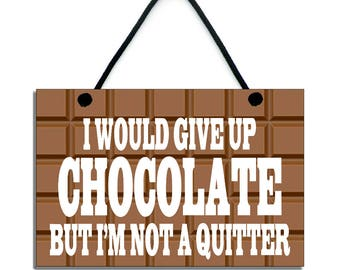 I Would Give Up Chocolate But I'm Not A Quitter Fun Chocoholic Gift Handmade Wooden Home Sign/Plaque 456