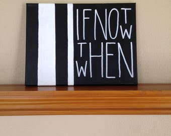 "Canvas Quote Art: ""If Not Now Then When"" Black and White Acrylic Painting Abstract Art Home Decor"