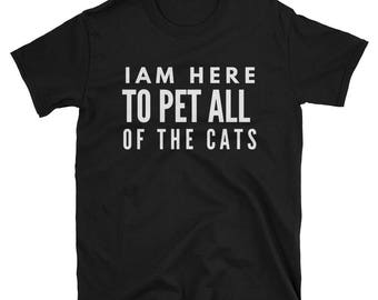 I Am Here to Pet All of the Cats Cotton T-Shirt