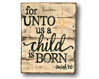For Unto Us a Child is Born Sign- Christmas Sign- Wood Christmas Decoration- Religious Christmas Decor- Christmas Mantel- Isaiah 9:6 Sign