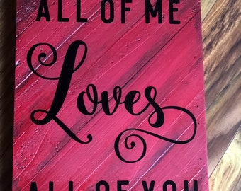 All of me loves all of you, painted wooden sign