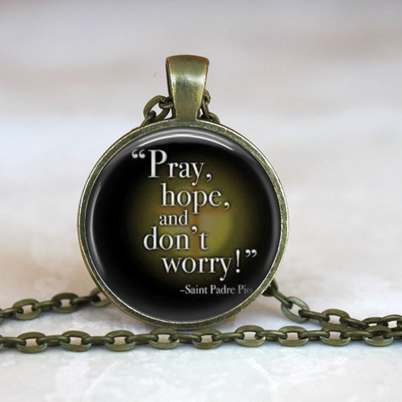 Saint Padre Pio Quote Pendant with 18 or 24 inch chain - PRAY HOPE and Don't WORRY! - Catholic Saint Jewelry