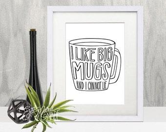 Kitchen Decor | Housewarming Gift | Coffee Mug Art Print | I Like Big Mugs and I Can Not Lie