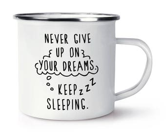 Never Give Up On Your Dreams Keep Sleeping Retro Enamel Mug Cup