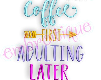 Coffee First, Adulting Later -Instant Download Machine Embroidery Design