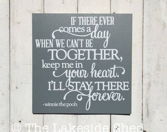 If there ever comes a day when we can't be together  | Winnie The Pooh Quote | Winnie the pooh Plaque | Winnie the pooh Sign | Nursery Decor