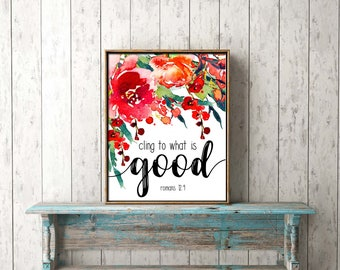 DIGITAL PRINT DOWNLOAD - Cling to what is good - Romans 12:9 - wall art, printable, bible verse, scripture, Christian, gift, frame, canvas