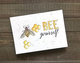 Original Hand Lettered and Painted Watercolor - 5x7 - BEE yourself