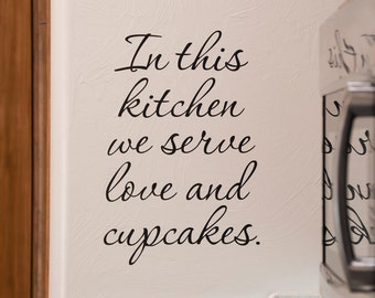 In this Kitchen we serve Love and Cupcakes - Wall Decal