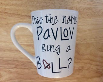 Does the Name Pavlov Ring a Bell? Psychology Coffee Mug. Psychologist Coffee Mug. Pavlov Mug.