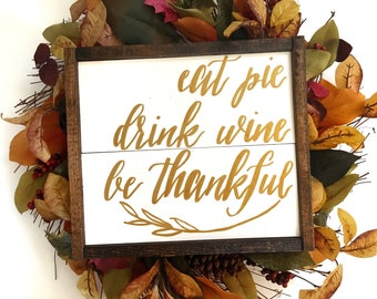 Eat Pie, Drink Wine, Be Thankful Handcrafted Wooden Fall Sign // Thanksgiving Sign // Farmhouse Fall Sign // Hand Painted Wood Sign