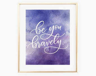 Be you bravely art print, calligraphy instant download, hand lettered quote print