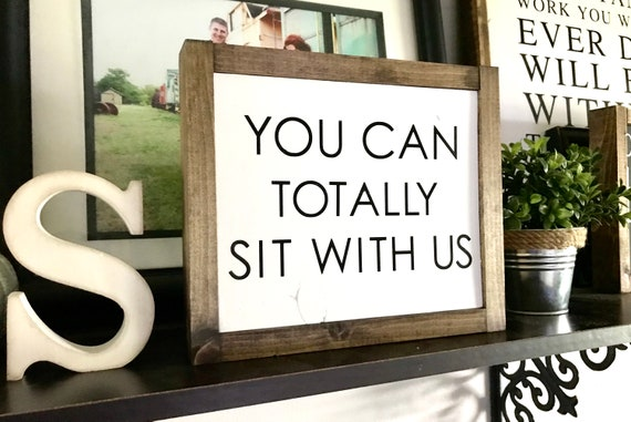 Farmhouse Sign | You Can Totally Sit With Us | Mean Girls | Kitchen Sign | Funny Kitchen Sign | Fixer Upper | Modern Farmhouse | Funny Sign