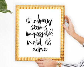 it always seems impossible until it's done poster, Inspirational wall art, Printable quote, Handlettered print, Motivational printable