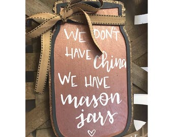 "Cut-out Mason Jar. ""We don't have china we have mason jars"""