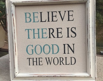 Believe there is good in the world, Be the Good, Framed quote on Canvas,Inspirartional quote,canvas,sign saying,gallery wall ar