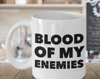 Blood of My Enemies Coffee Mug Funny Ceramic Tea Cup Gag Gift