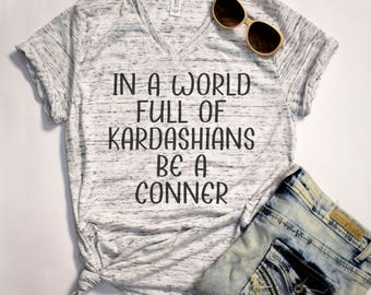 In a World Full of Kardashians, Be a Conner, Roseanne, TV Shows, Funny Shirts, Fandom,  Gift,